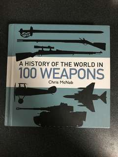 A History of the world in 100 weapons/. Chris McNab Book