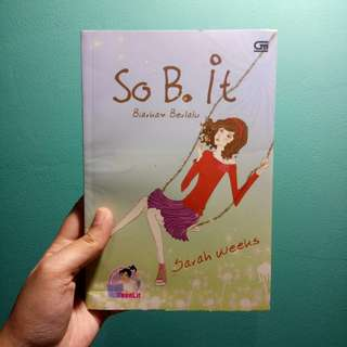 "Novel Teenlit ""So B. It/Biarkan Berlalu"" karya Sarah Weeks"