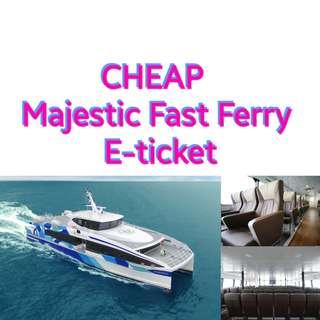 Majestic Fast Ferry Tickets - Amazing Price & Trustworthy Seller!