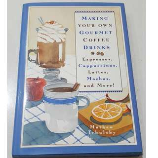 Making Your Own Gourmet Coffee Drinks Book I Hard Cover