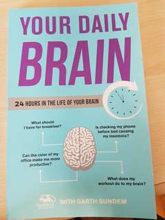 Your daily brain: 24 Hours in the life of your brain - Garth Sundem