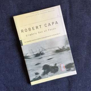 Slightly Out of Focus: Robert Capa - The Legendary Photojournalist's Illustrated Memoir of World War II
