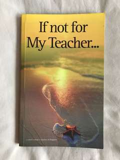 If not for My Teacher : A Nation's Tribute to Teachers in Singapore