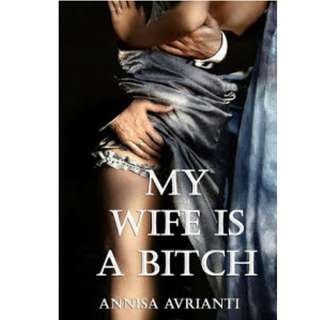 Ebook My Wife Is A Bitch - Annisa Avrianti