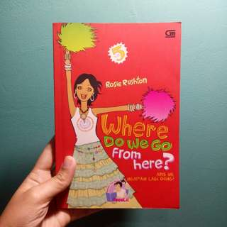 "Novel Teenlit ""Where do We Go from Here?/Abis Ini, Ngapain Lagi Dong?"" karya Rosie Rushton"