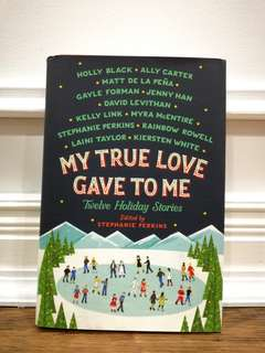 My True Love Gave to Me by Stephanie Perkins, Gayle Forman, Jenny Han, Rainbow Rowell and more!