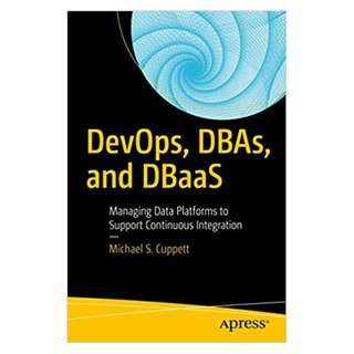 DevOps, DBAs, and DBaaS: Managing Data Platforms to Support Continuous Integration 1st ed. Edition, Kindle Edition by Michael S. Cuppett (Author)