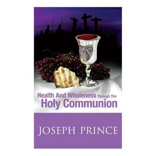 Health And Wholeness Through The Holy Communion Kindle Edition by Joseph Prince  (Author)
