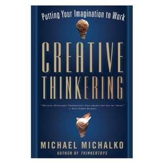 Creative Thinkering: Putting Your Imagination to Work Kindle Edition by Michael Michalko  (Author)