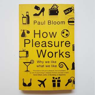 HOW PLEASURE WORKS - WHY WE LIKE WHAT WE LIKE