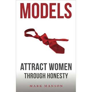 Models: Attract Women Through Honesty By Mark Manson (349 Pages Mega eBook - Full Version)