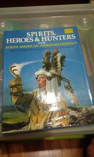 Spirits, Heroes and Hunters from North American Indian Mythology