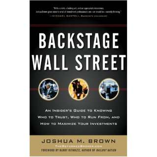Backstage Wall Street: An Insider's Guide to Knowing Who to Trust, Who to Run From, and How to Maximize Your Investments Kindle Edition by Joshua M. Brown (Author)