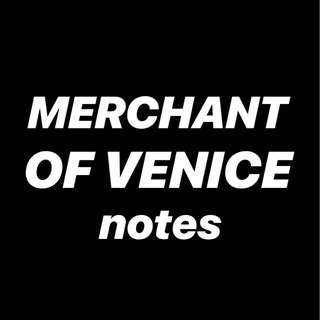 MERCHANT OF VENICE NOTES