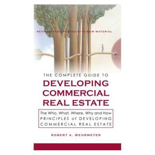 The Complete Guide to Developing Commercial Real Estate, The Who, What, Where, Why and How Principles of Developing Commercial Real Estate Kindle Edition by Robert Wehrmeyer (Author)