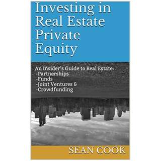 Investing in Real Estate Private Equity: An Insider's Guide to Real Estate Partnerships, Funds, Joint Ventures & Crowdfunding Kindle Edition by Sean Cook (Author)