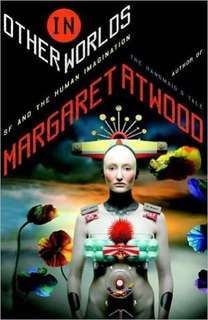 In other worlds: sci fi and the human imagination by Margaret Atwood