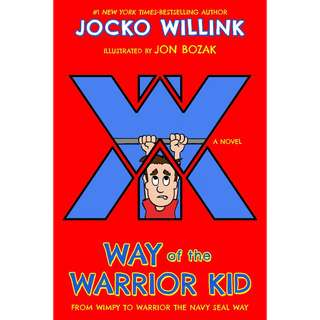 Way of the Warrior Kid: From Wimpy to Warrior the Navy SEAL Way by Jocko Willink - EBOOK