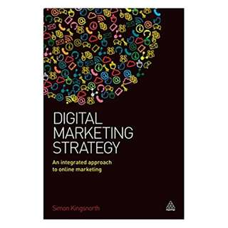 Digital Marketing Strategy: An Integrated Approach to Online Marketing 1st Edition, Kindle Edition by Simon Kingsnorth (Author)