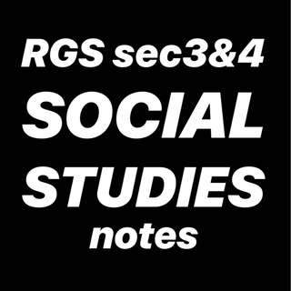 RGS SOCIAL STUDIES NOTES - SEC 3 , 4 , O LEVELS