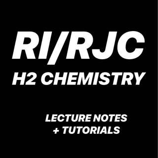 RI / RJC H2 CHEM LECTURE NOTES / TUTORIALS