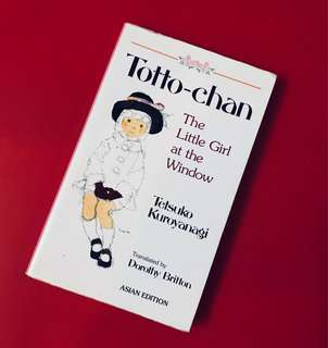 Totto-chan The Little Girl at the Window by Tetsuko Kuroyanagi Translated by Dorothy Britton Asian Edition