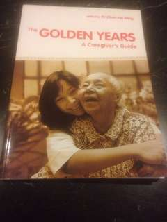 The GOLDEN YEARS - A Caregiver's Guide (edited by Dr Chan Kin Ming)
