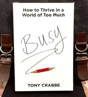 # Highly Recommended《Bran-New + Hardcover Edition + Self-Enrichment Winner For A Success Best Book of 2015 》Tony Crabbe - BUSY : How To Thrive In A World of Too Much