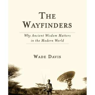 The Wayfinders (by Wade Davis)