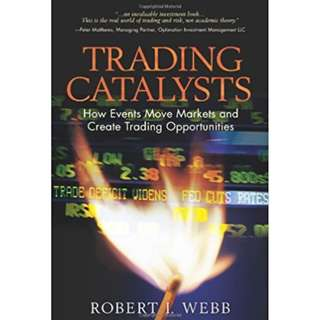 Trading Catalysts: How Events Move Markets and Create Trading Opportunities 1st Edition  by Robert I. Webb