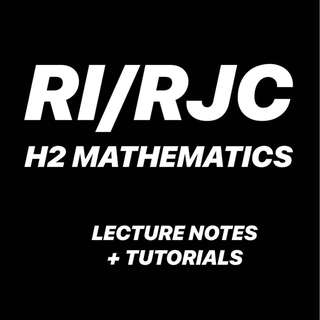 RI / RJC H2 MATH LECTURE NOTES / TUTORIALS