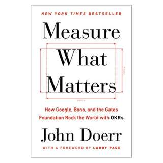 Measure What Matters: How Google, Bono, and the Gates Foundation Rock the World with OKRs Kindle Edition by John Doerr  (Author), Larry Page (Foreword)