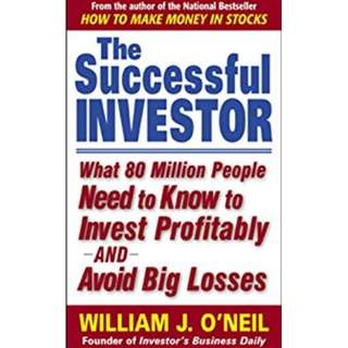 The Successful Investor: What 80 Million People Need to Know to Invest Profitably and Avoid Big Losses by William J. O'Neil (Author)