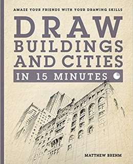 Draw Buildings and Cities in 15 Minutes : Amaze Your Friends wth Your Drawing Skills – Paperback