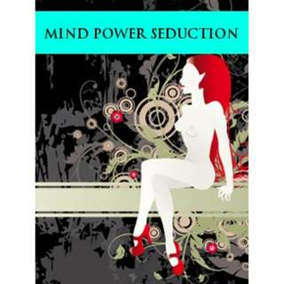 Mind Power Seduction By Amargi Hillier (61 Page Mega Full Colored eBook)