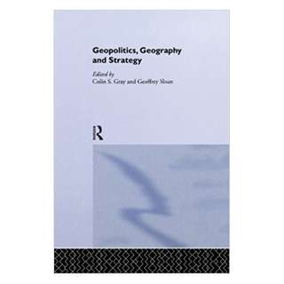 Geopolitics, Geography and Strategy (Journal of Strategic Studies) 1st Edition by Colin S. Gray (Editor), Geoffrey Sloan (Editor)