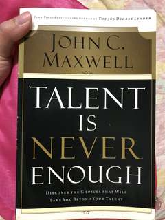 Talent is Never Enough by John C Maxwell