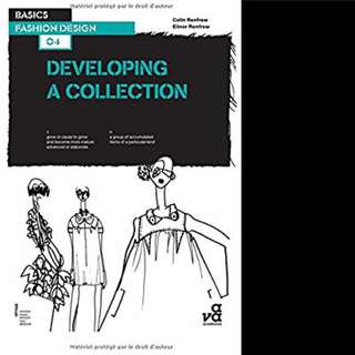 Basics Fashion Design 04: Developing a Collection (Basics Fashion Design #4) by Elinor Renfrew