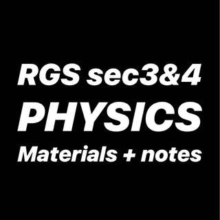 RGS PHYSICS MATERIALS + NOTES ( SEC 3 , 4 , O LEVELS )