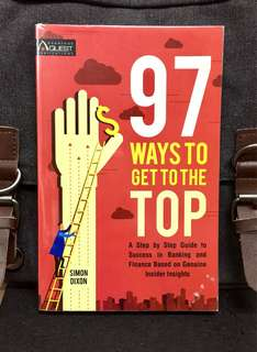 《New Book Condition + The Ways To Influence Your Way To The Top In Banking & Finance》97 WAYS TO GET TO THE TOP : A Step-By-Step Guide To Success In Banking And Finance Based On Insider Insight