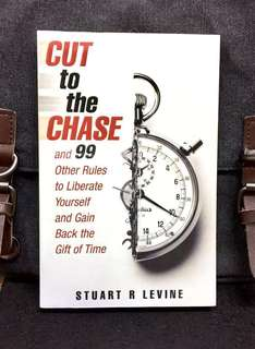 《Bran-New + How To Maximize The Productivity Of Time Management In Work/Life Balance》Stuart R Levine - CUT TO THE CHASE : and 99 Other Rules to Liberate Yourself and Gain Back the Gift of Time