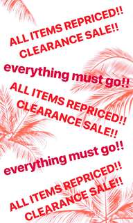 CLEARANCE SALE!!ALL ITEMS MUST GO!!