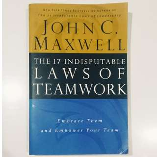 17 Indisputable Laws of Teamwork by John Maxwell