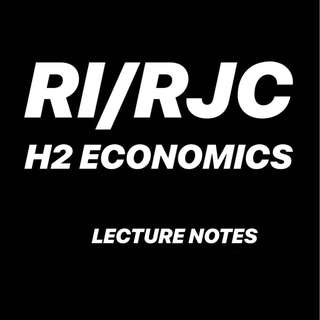 RI / RJC H2 ECONS LECTURE NOTES