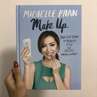 Make Up: Your Life Guide to Beauty, Style, and Success - Online and Off by Michelle Phan