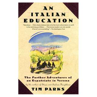 An Italian Education: The Further Adventures of an Expatriate in Verona (An Evergreen book) Kindle Edition by Tim Parks  (Author)
