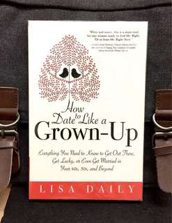 《Bran-New + Dating : It's Not Just For Kids Anyore》Lisa Daily - HOW TO DATE LIKE A GROWN-UP : Everything You Need to Know to Get Out There, Get Lucky, or Even Get Married in Your 40s, 50s, and Beyond