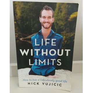 Life Without Limits: How to Live a Ridiculously Good Life by Nick Vujicic