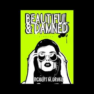 Beautiful and Damned - Robert M. Drake