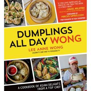 Dumplings All Day Wong: A Cookbook of Asian Delights From a Top Che